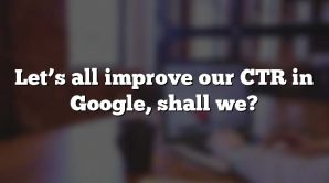 Let's all improve our CTR in Google, shall we?