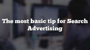 The most basic tip for Search Advertising
