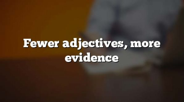 Fewer adjectives, more evidence