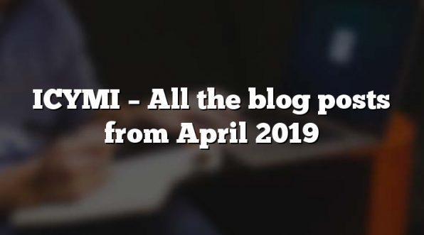 ICYMI – All the blog posts from April 2019