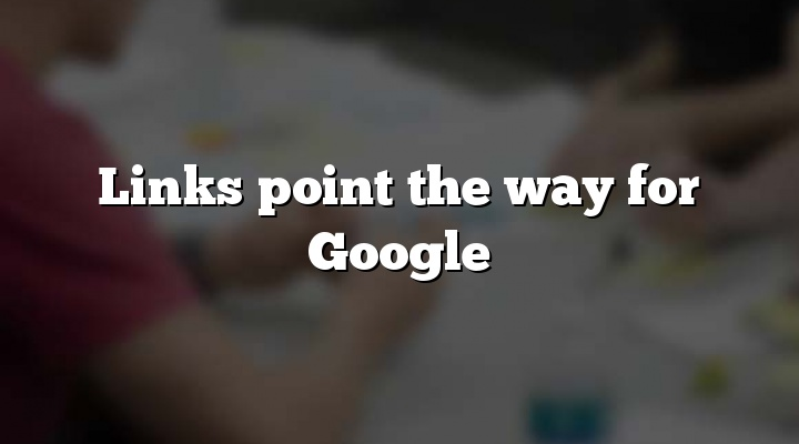 Links point the way for Google