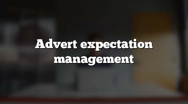 Advert expectation management