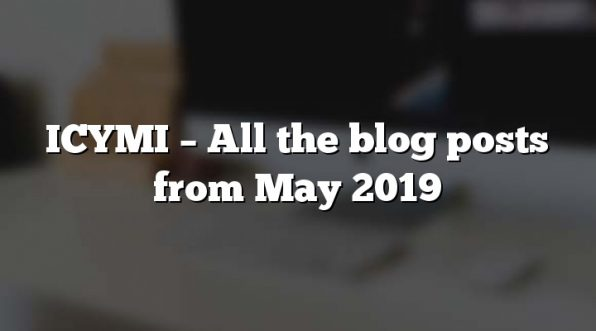 ICYMI – All the blog posts from May 2019