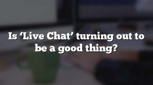 Is 'Live Chat' turning out to be a good thing?