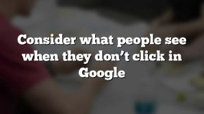 Consider what people see when they don't click in Google