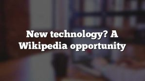 New technology? A Wikipedia opportunity