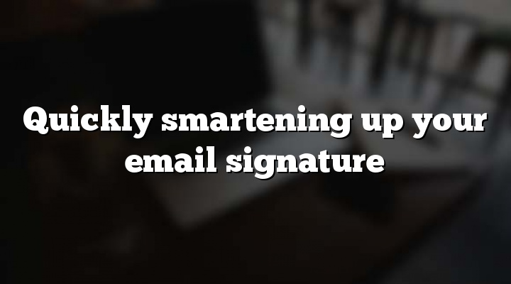 Quickly smartening up your email signature