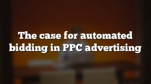 The case for automated bidding in PPC advertising