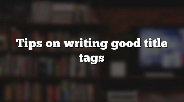 Tips on writing good title tags