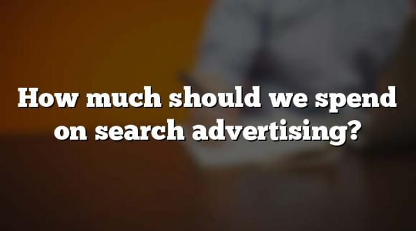 How much should we spend on search advertising?