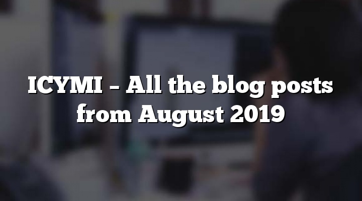 ICYMI – All the blog posts from August 2019