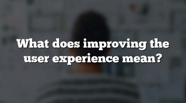 What does improving the user experience mean?
