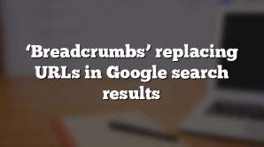 'Breadcrumbs' replacing URLs in Google search results