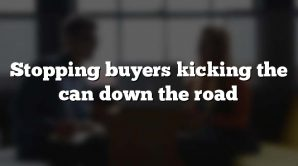 Stopping buyers kicking the can down the road
