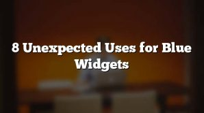 8 Unexpected Uses for Blue Widgets