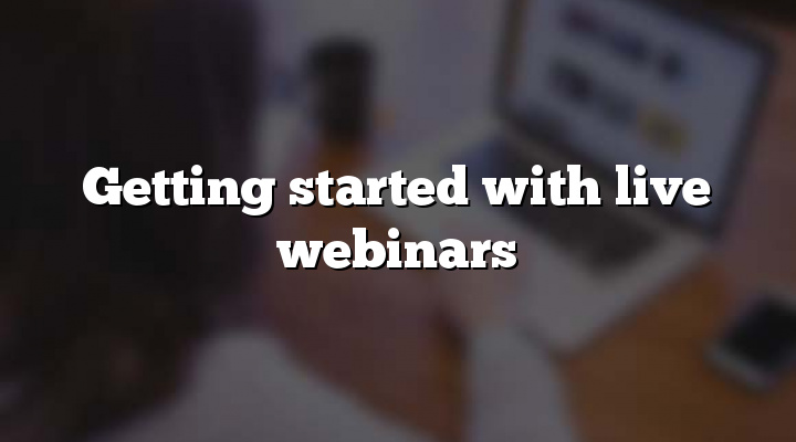 Getting started with live webinars