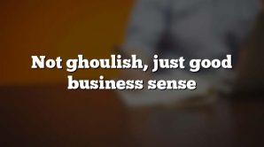 Not ghoulish, just good business sense