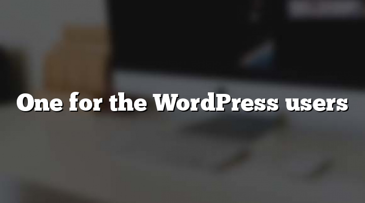 One for the WordPress users