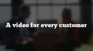 A video for every customer