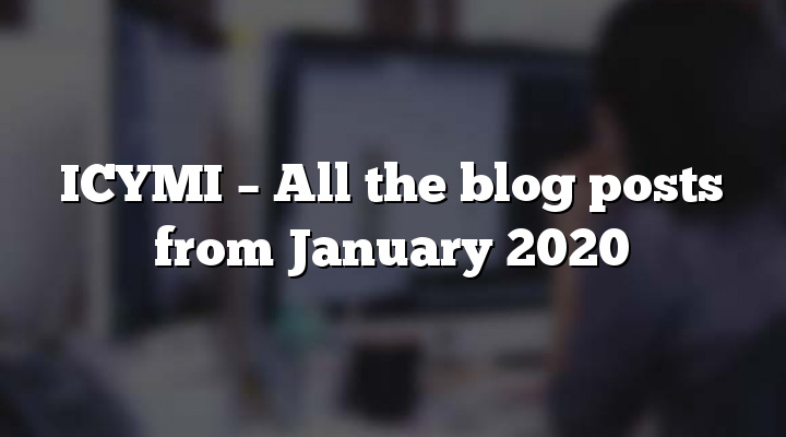 ICYMI – All the blog posts from January 2020