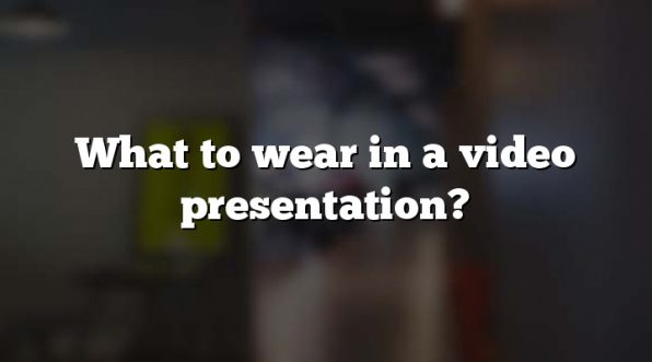 What to wear in a video presentation?