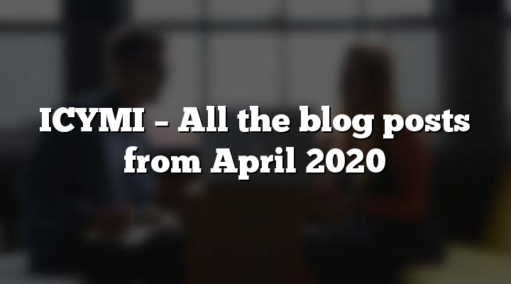 ICYMI – All the blog posts from April 2020