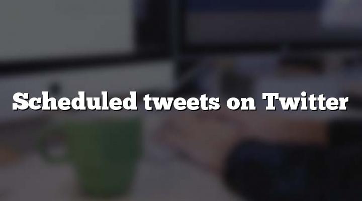 Scheduled tweets on Twitter