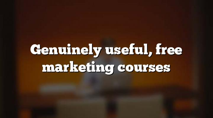 Genuinely useful, free marketing courses
