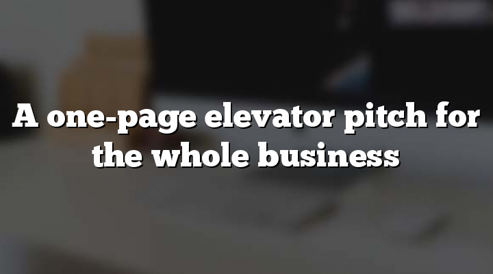 A one-page elevator pitch for the whole business