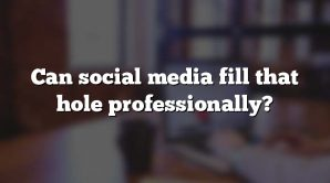 Can social media fill that hole professionally?