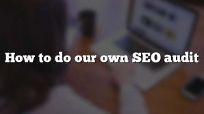 How to do our own SEO audit