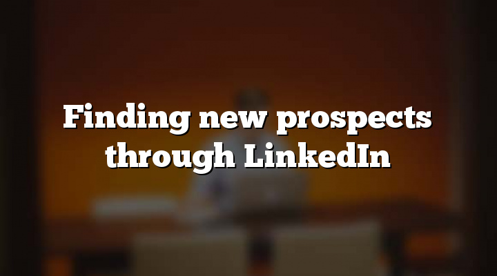 Finding new prospects through LinkedIn