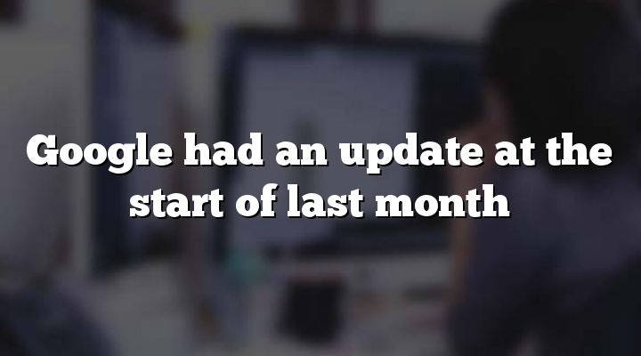 Google had an update at the start of last month