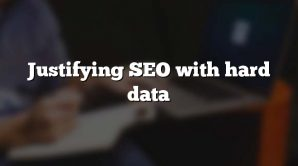 Justifying SEO with hard data