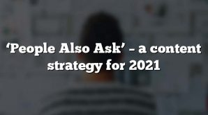 'People Also Ask' – a content strategy for 2021
