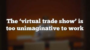 The 'virtual trade show' is too unimaginative to work