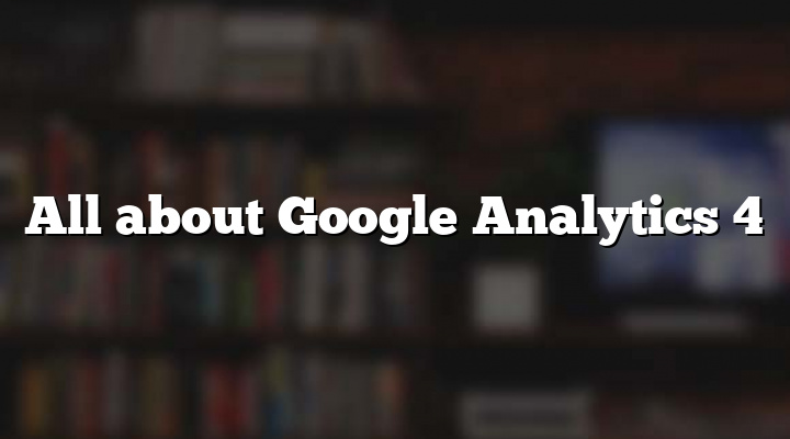All about Google Analytics 4