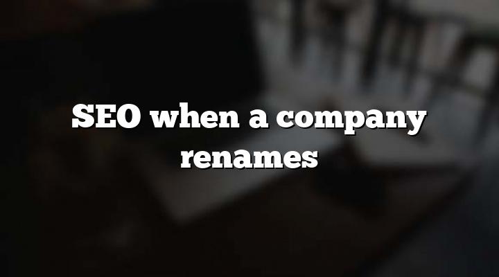SEO when a company renames