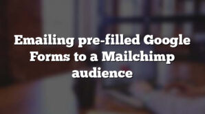 Emailing pre-filled Google Forms to a Mailchimp audience