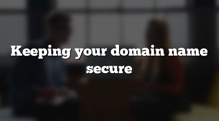 Keeping your domain name secure