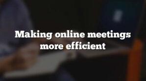 Making online meetings more efficient