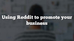 Using Reddit to promote your business