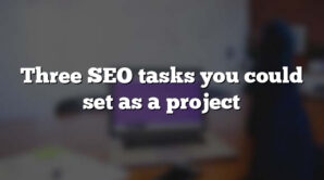 Three SEO tasks you could set as a project