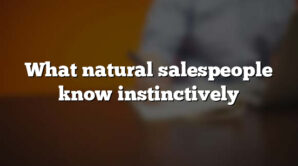 What natural salespeople know instinctively