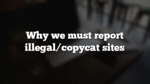 Why we must report illegal/copycat sites