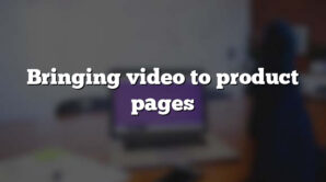 Bringing video to product pages