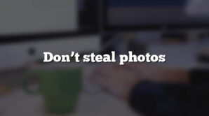 Don't steal photos