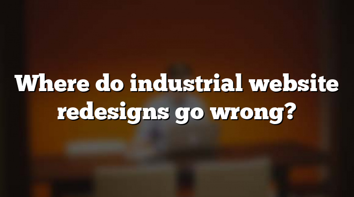 Where do industrial website redesigns go wrong?