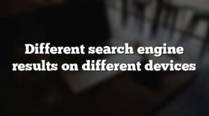 Different search engine results on different devices
