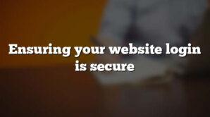 Ensuring your website login is secure